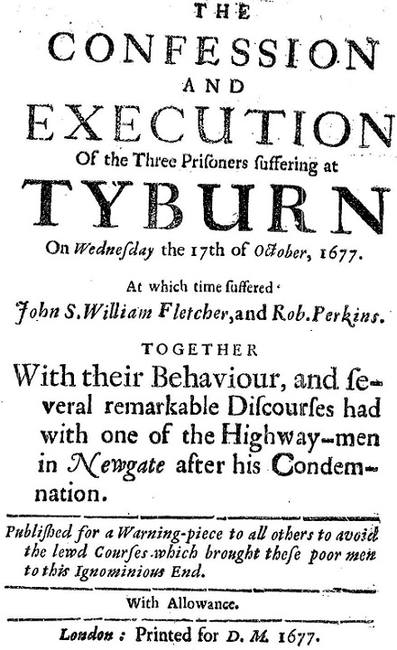 The Confession and Execution of the Three Prisoners suffering at Tyburn on Wednesday the 17th of October, 1677