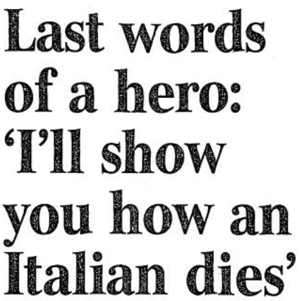 'I'll show you how an Italian dies'